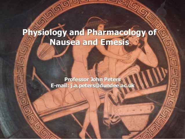 Physiology and Pharmacology of Nausea and Emesis Professor John Peters E-mail: j.a.peters@dundee.ac.uk