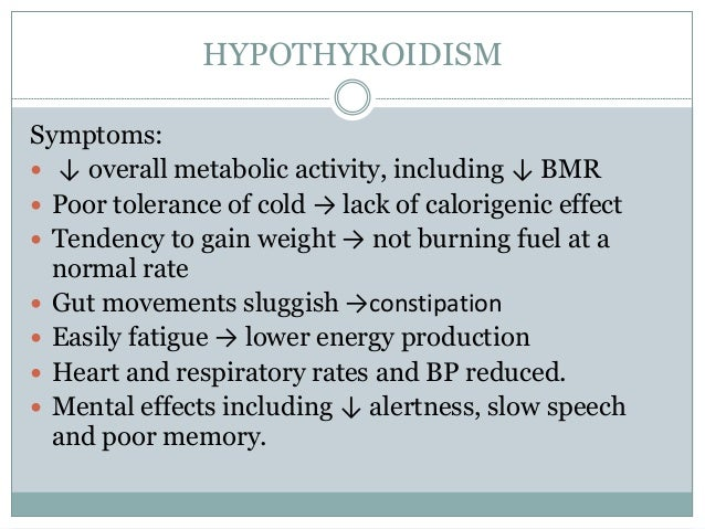 HYPOTHYROIDISM Symptoms:  ↓ overall metabolic activity, including ↓ BMR  Poor tolerance of cold → lack of calorigenic ef...