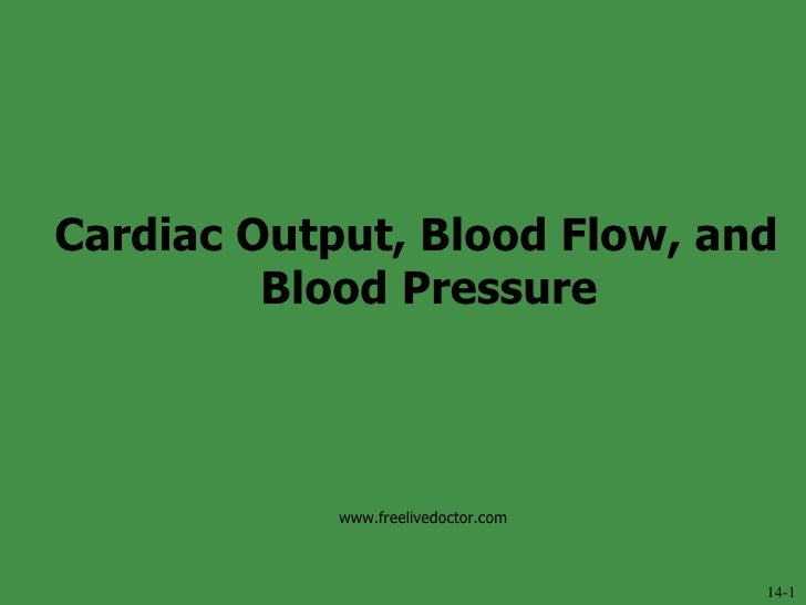 Cardiac Output, Blood Flow, and Blood Pressure 14-1 www.freelivedoctor.com