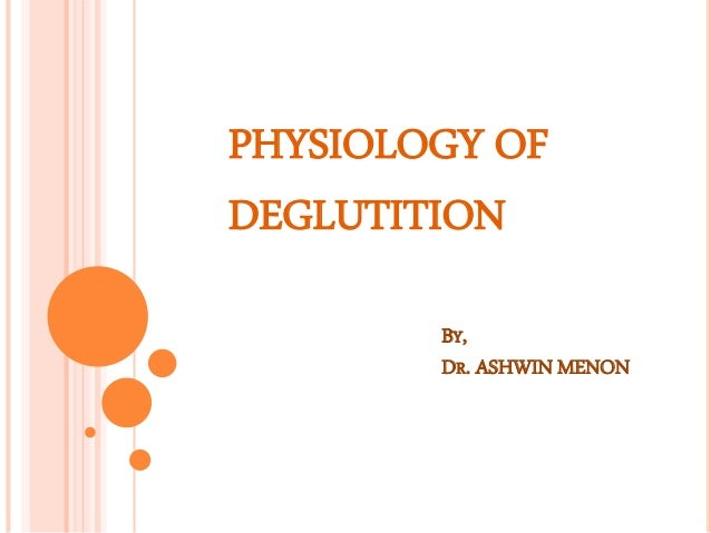 PHYSIOLOGY OF DEGLUTITION BY, DR. ASHWIN MENON