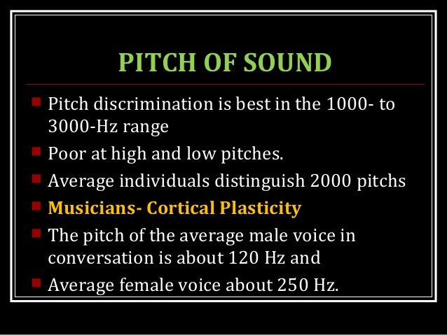  Pitch discrimination is best in the 1000- to 3000-Hz range  Poor at high and low pitches.  Average individuals disting...