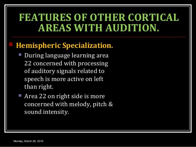 FEATURES OF OTHER CORTICAL AREAS WITH AUDITION.  Hemispheric Specialization.  During language learning area 22 concerned...