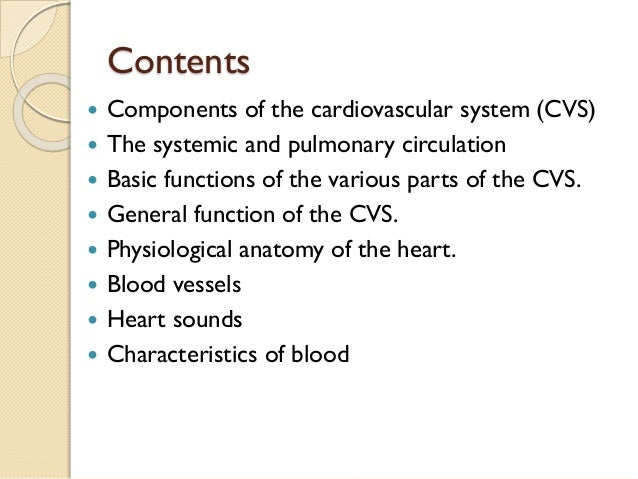 Contents  Components of the cardiovascular system (CVS)  The systemic and pulmonary circulation  Basic functions of the...