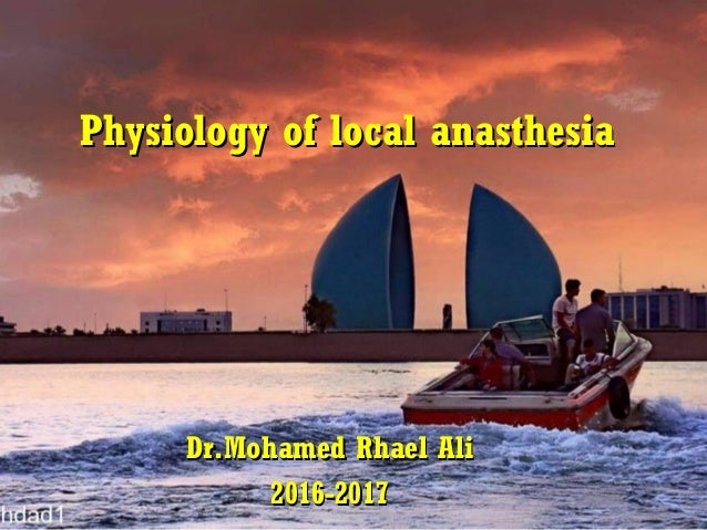Physiology of local anasthesiaPhysiology of local anasthesia Dr.Mohamed Rhael AliDr.Mohamed Rhael Ali 2016-20172016-2017