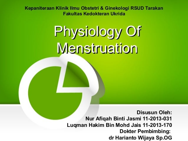 Physiology OfPhysiology Of MenstruationMenstruation Disusun Oleh: Nur Afiqah Binti Jasmi 11-2013-031 Luqman Hakim Bin Mohd...