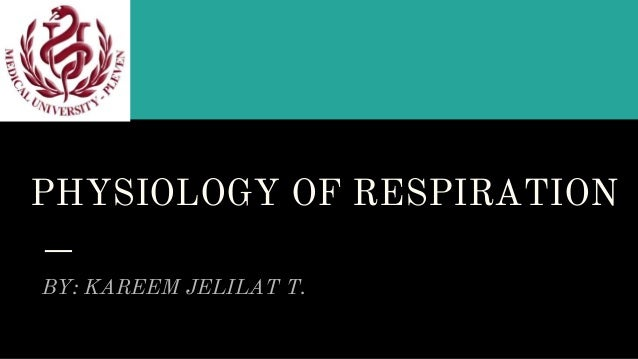 PHYSIOLOGY OF RESPIRATION BY: KAREEM JELILAT T.