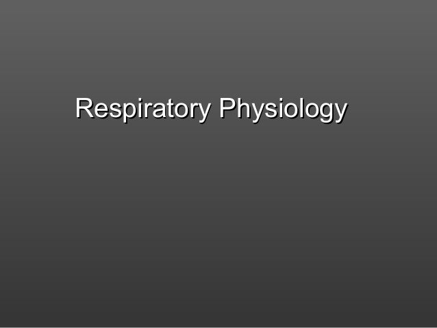 Respiratory PhysiologyRespiratory Physiology