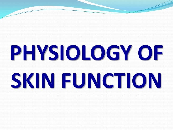 PHYSIOLOGY OFSKIN FUNCTION