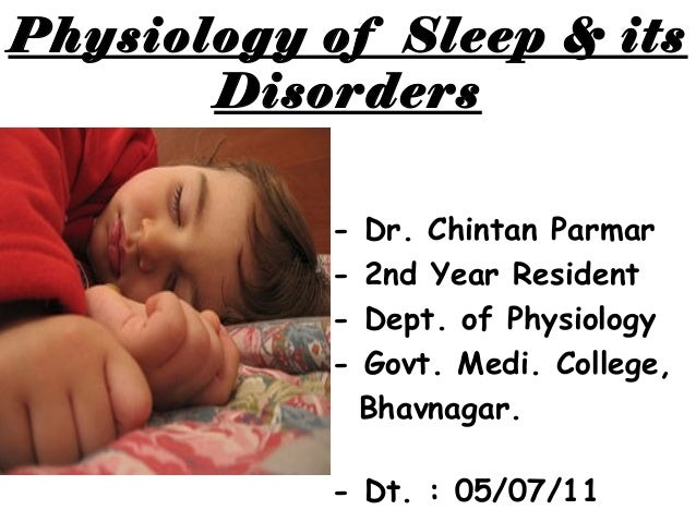 Physiology of Sleep & its  Disorders  - Dr. Chintan Parmar  - 2nd Year Resident  - Dept. of Physiology  - Govt. Medi. Coll...