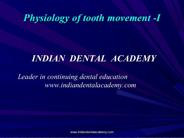 Physiology of tooth movement -I  INDIAN DENTAL ACADEMY Leader in continuing dental education www.indiandentalacademy.com  ...