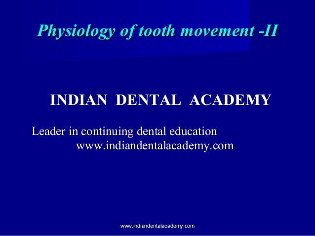 Physiology of tooth movement -II  INDIAN DENTAL ACADEMY Leader in continuing dental education www.indiandentalacademy.com ...
