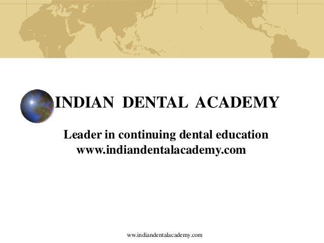 INDIAN DENTAL ACADEMY Leader in continuing dental education www.indiandentalacademy.com  ww.indiandentalacademy.com