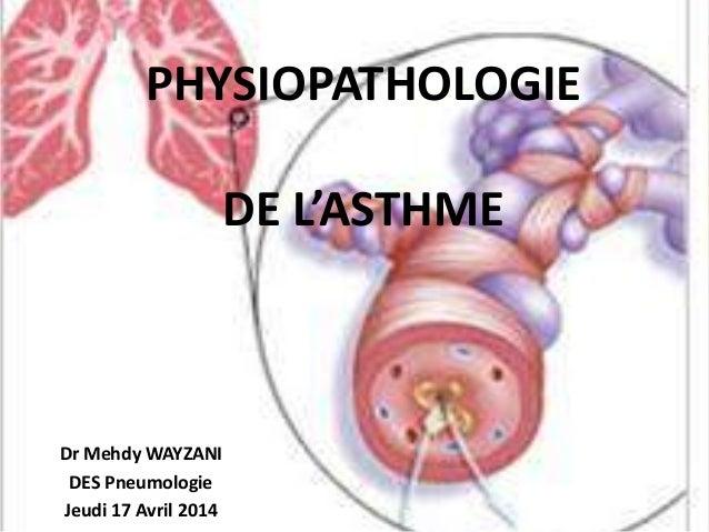 PHYSIOPATHOLOGIE DE L'ASTHME Dr Mehdy WAYZANI DES Pneumologie Jeudi 17 Avril 2014