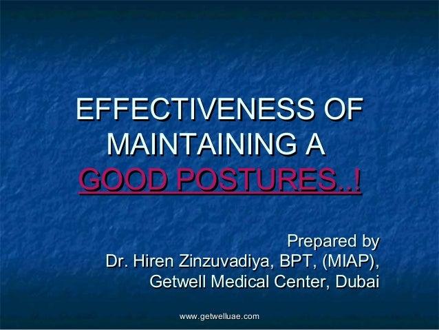 EFFECTIVENESS OF  MAINTAINING AGOOD POSTURES..!                         Prepared by Dr. Hiren Zinzuvadiya, BPT, (MIAP),   ...