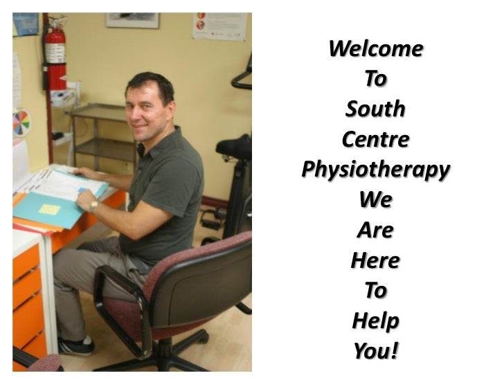 Welcome      To    South   CentrePhysiotherapy      We     Are    Here      To     Help     You!