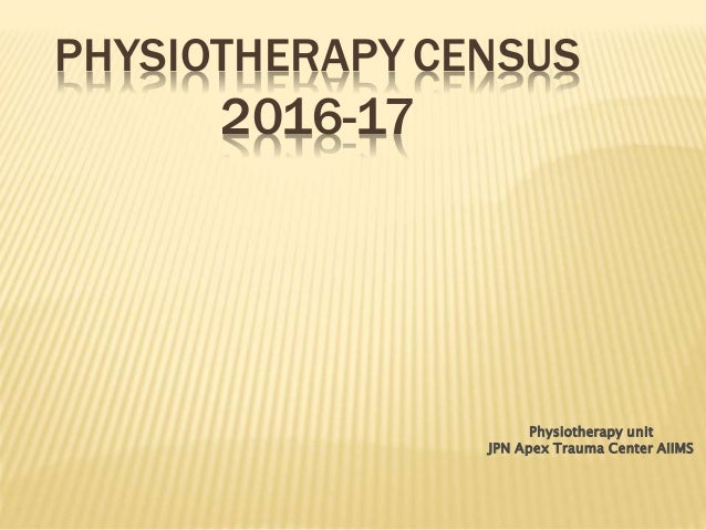 PHYSIOTHERAPY CENSUS 2016-17 Physiotherapy unit JPN Apex Trauma Center AIIMS
