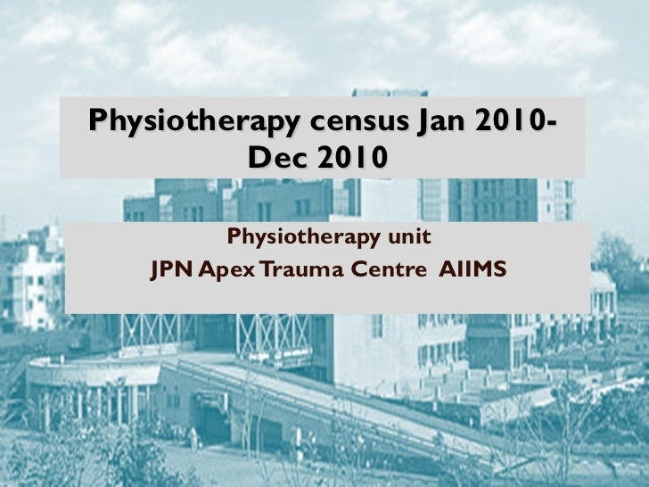 Physiotherapy census Jan 2010-Dec 2010  Physiotherapy unit JPN Apex Trauma Centre  AIIMS