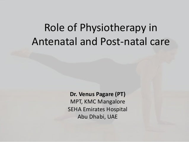 Physiotherapy in antenatal & post natal care.