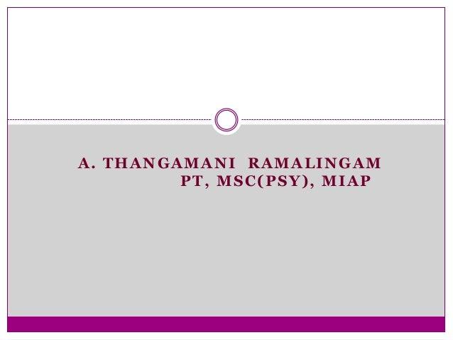 A. THANGAMANI RAMALINGAM PT, MSC(PSY), MIAP