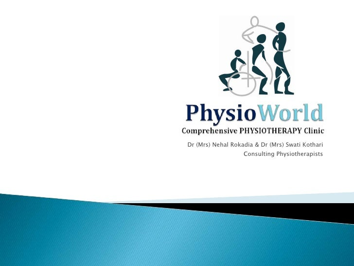 Dr (Mrs) Nehal Rokadia & Dr (Mrs) Swati Kothari                   Consulting Physiotherapists