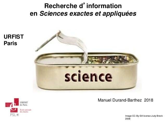 Recherche d'information en Sciences exactes et appliquées Image CC-By-SA license Judy Breck 2008 URFIST Paris Manuel Duran...