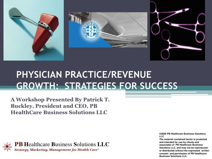 PHYSICIAN PRACTICE/REVENUE   GROWTH: STRATEGIES FOR SUCCESS A Workshop Presented By Patrick T. Buckley, President and CEO,...
