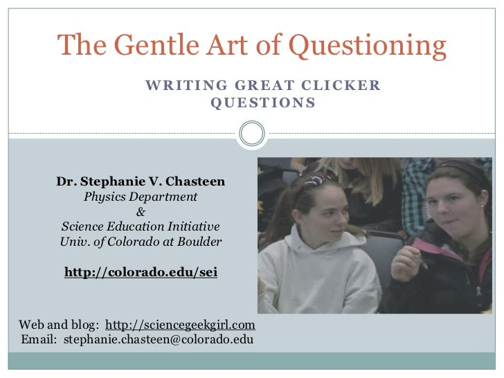 The Gentle Art of Questioning                     WRITING GREAT CLICKER                           QUESTIONS      Dr. Steph...