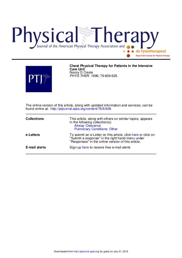 Chest Physical Therapy for Patients in the Intensive Care Unit Nancy D Ciesla PHYS THER. 1996; 76:609-625.  The online ver...