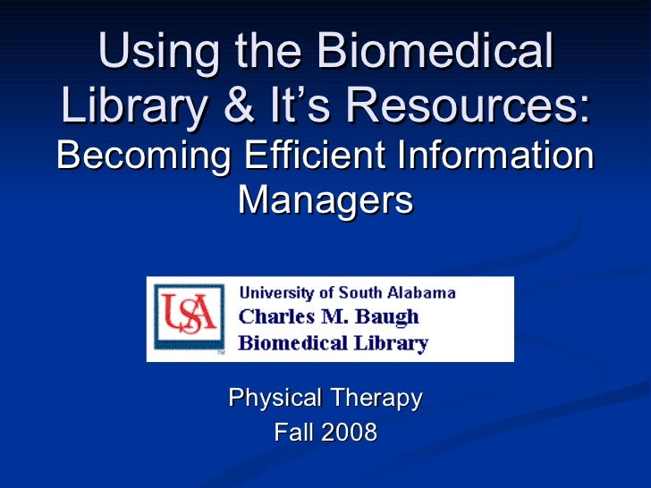 Using the Biomedical Library & It's Resources: Becoming Efficient Information Managers Physical Therapy Fall 2008