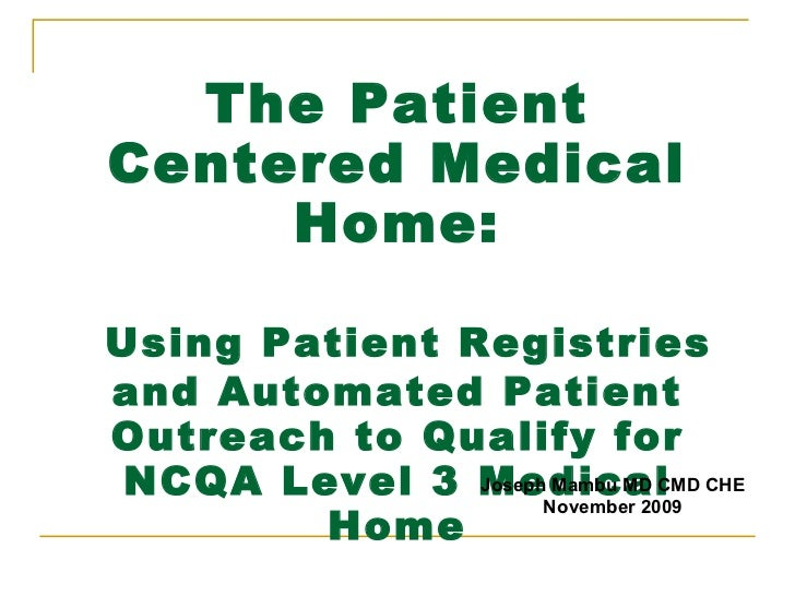 The Patient Centered Medical Home:   Using Patient Registries and Automated Patient Outreach to Qualify for NCQA Level 3 M...