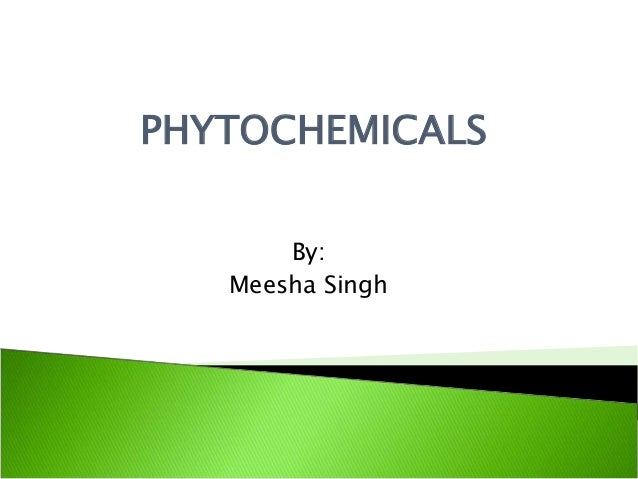 PHYTOCHEMICALS By: Meesha Singh