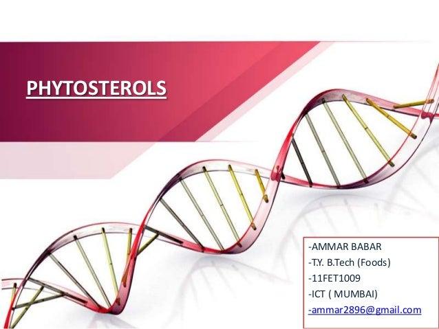 PHYTOSTEROLS -AMMAR BABAR -T.Y. B.Tech (Foods) -11FET1009 -ICT ( MUMBAI) -ammar2896@gmail.com