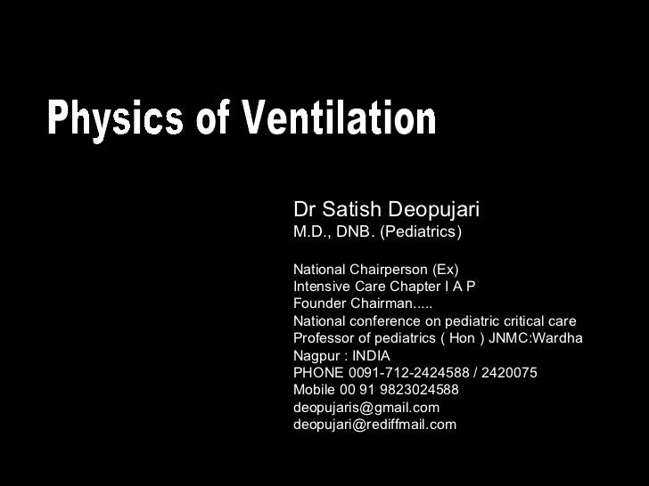 Physics of Ventilation Dr Satish Deopujari M.D., DNB. (Pediatrics) National Chairperson (Ex) Intensive Care Chapter I A P ...