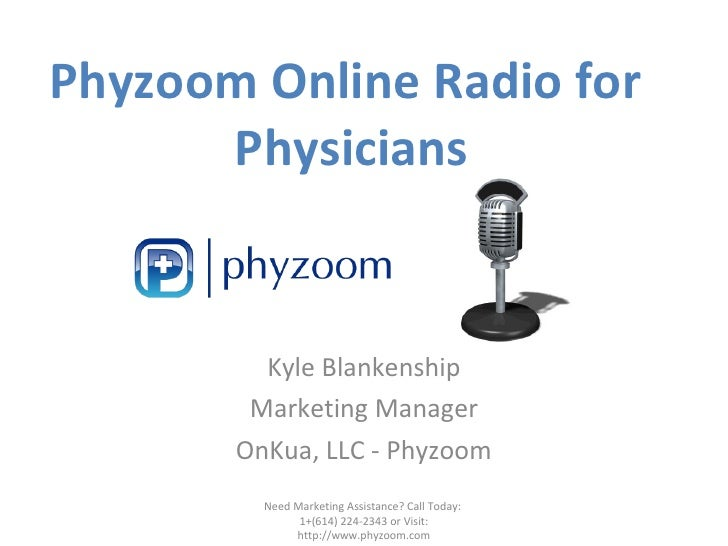 Phyzoom Online Radio for  Physicians Kyle Blankenship Marketing Manager OnKua, LLC - Phyzoom Need Marketing Assistance? Ca...