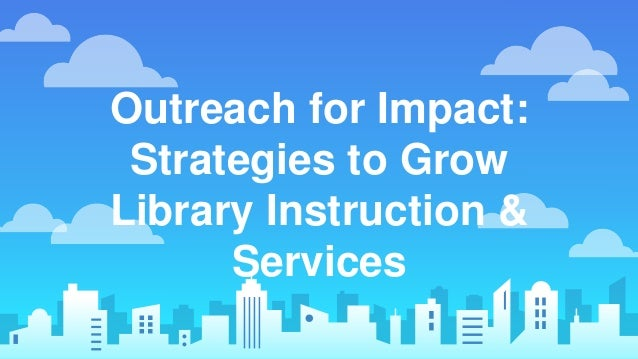 Outreach for Impact: Strategies to Grow Library Instruction & Services