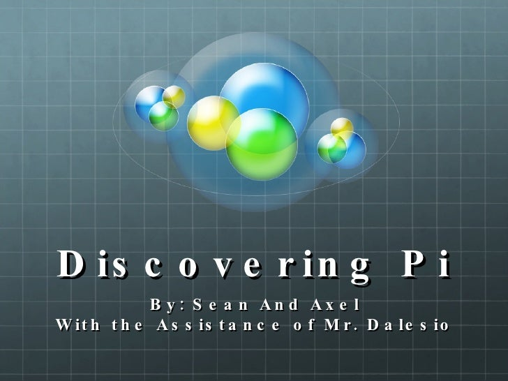 Discovering Pi By: Sean And Axel With the Assistance of Mr. Dalesio
