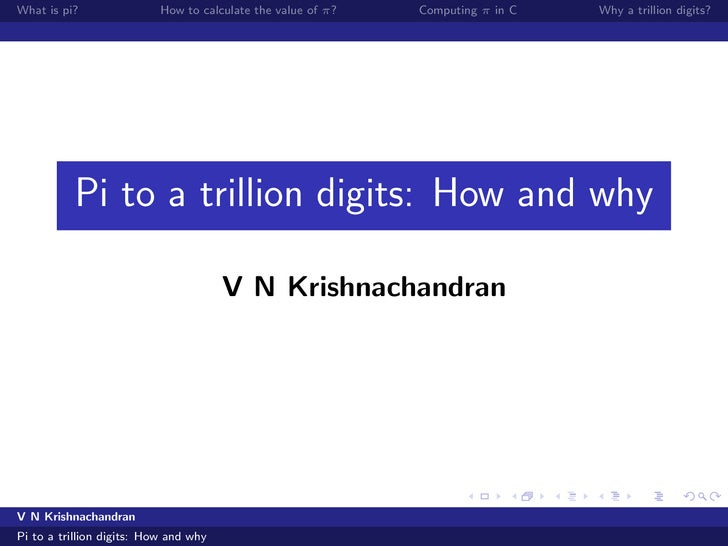 What is pi?                How to calculate the value of π?   Computing π in C   Why a trillion digits?               Pi t...
