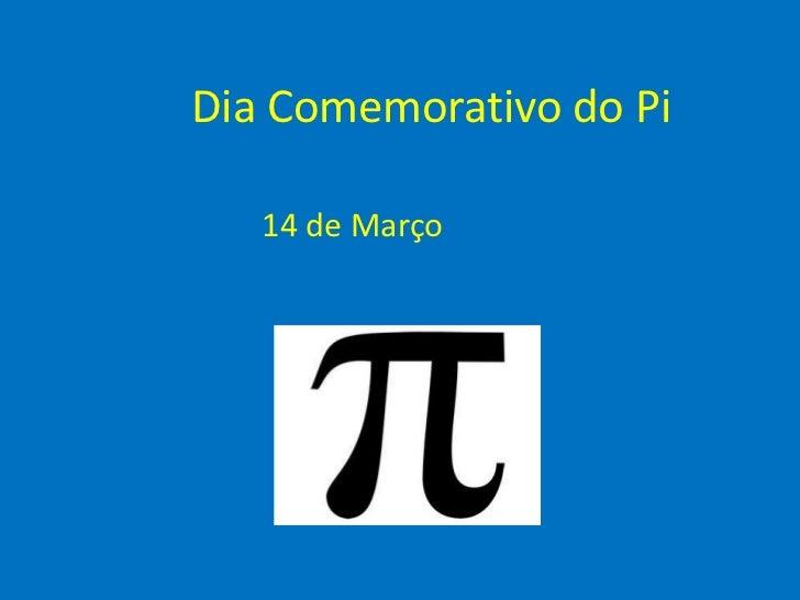 Dia Comemorativo do Pi<br />14 de Março<br />