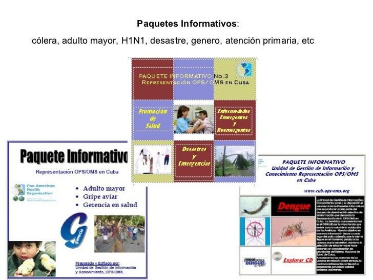 Paquetes Informativos :  cólera, adulto mayor, H1N1, desastre, genero, atención primaria, etc
