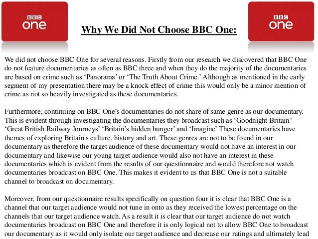 Why We Did Not Choose BBC One:We did not choose BBC One for several reasons. Firstly from our research we discovered that ...