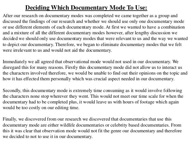 Deciding Which Documentary Mode To Use:After our research on documentary modes was completed we came together as a group a...