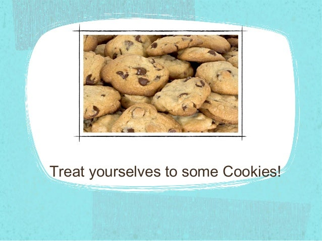 Treat yourselves to some Cookies!
