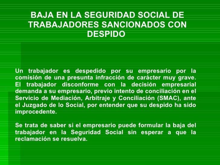 BAJA EN LA SEGURIDAD SOCIAL DE TRABAJADORES SANCIONADOS CON DESPIDO   Un trabajador es despedido por su empresario por la ...