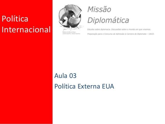 Política Internacional Aula 03 Política Externa EUA