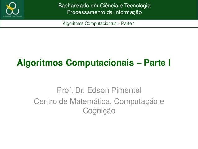 Bacharelado em Ciência e TecnologiaProcessamento da InformaçãoAlgoritmos Computacionais – Parte 1Algoritmos Computacionais...