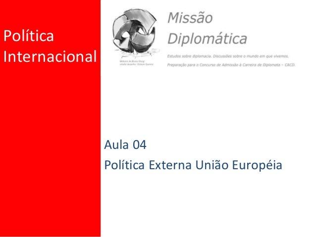 Política Internacional Aula 04 Política Externa União Européia
