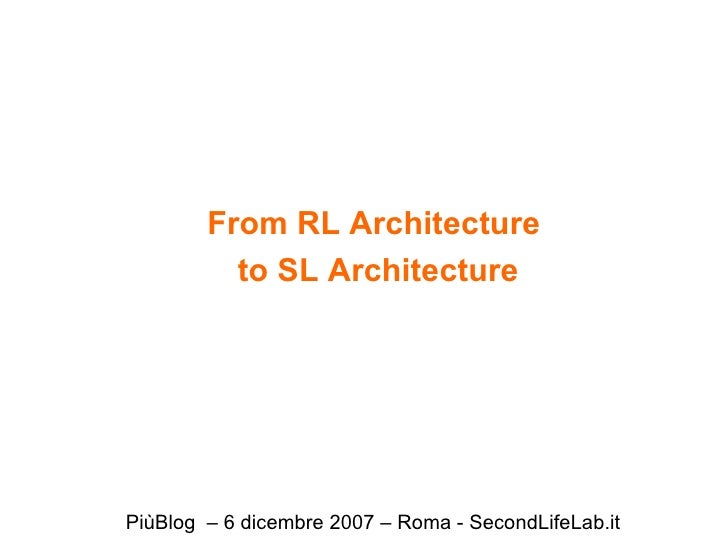 From RL Architecture  to SL Architecture PiùBlog  – 6 dicembre 2007 – Roma - SecondLifeLab.it