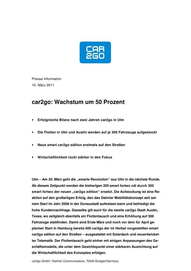Presse Information10. März 2011car2go: Wachstum um 50 Prozent•   Erfolgreiche Bilanz nach zwei Jahren car2go in Ulm•   Die...