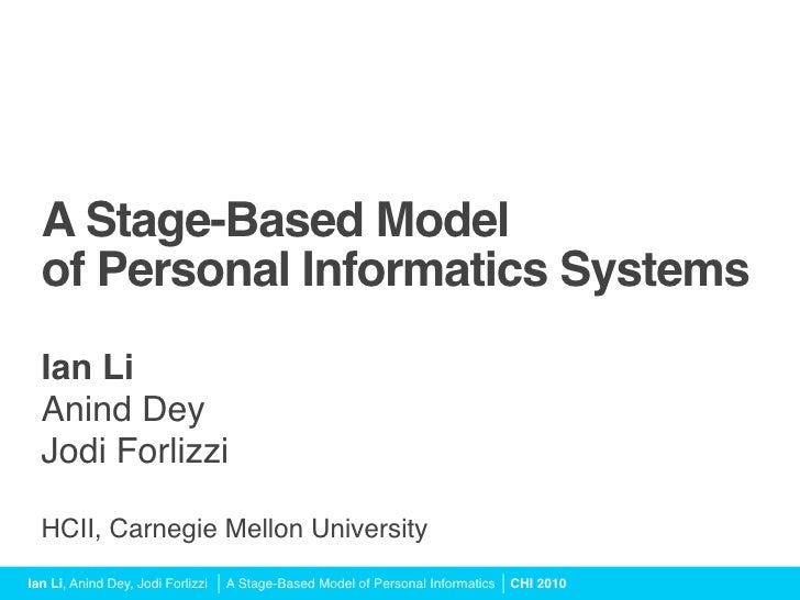 A Stage-Based Model   of Personal Informatics Systems   Ian Li   Anind Dey   Jodi Forlizzi    HCII, Carnegie Mellon Unive...