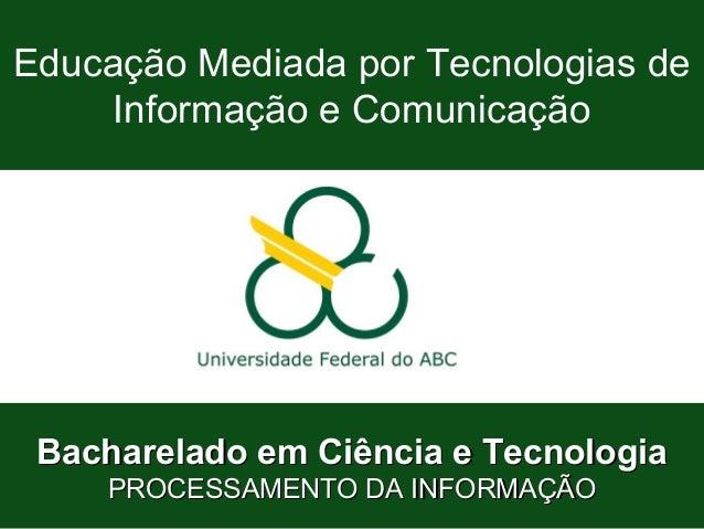 Bacharelado em Ciência e Tecnologia Processamento da Informação Processamento da Informação (Modalidade a Distância) Educa...